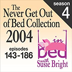 The Never Get Out of Bed Collection: 2004 In Bed With Susie Bright — Season 4
