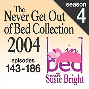 The Never Get Out of Bed Collection: 2004 In Bed With Susie Bright — Season 4 Performance