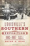 Louisville's Southern Exposition, 1883-1887:: The City of Progress