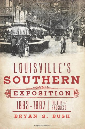 Louisville's Southern Exposition, 1883-1887:: The City of - Six Classic Incandescent Light
