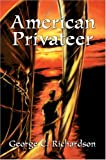 American Privateer, George Richardson, 0595664059