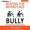 Beating the Workplace Bully: A Tactical Guide to Taking Charge Audiobook by Dr. Lynne Curry Narrated by Nicol Zanzarella, Christopher Lane