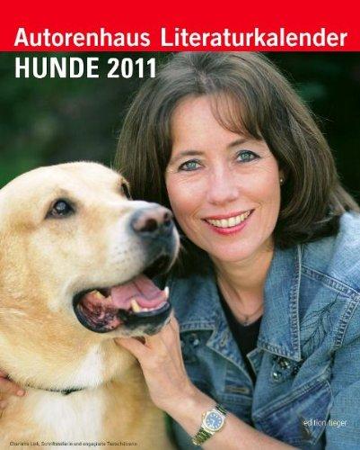 Autorenhaus-Literaturkalender: Hunde 2011. Ein literarischer Hunde-Wochenkalender für 2011