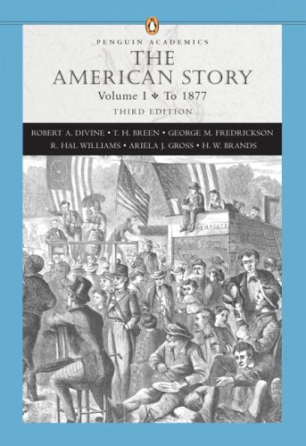 The American Story, Vol. 1: To 1877, 3rd Edition (Penguin Academics Series)