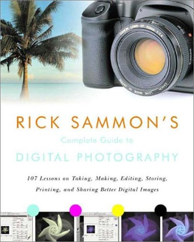 Rick Sammon's Complete Guide to Digital Photography: 107 Lessons ...
