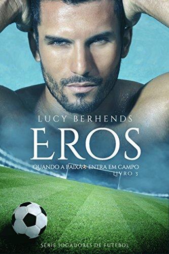 Eros  Quando a paixão entra em campo (Jogadores de futebol Livro 3) por 0401fa3f78019