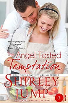 The Angel Tasted Temptation: Sweet and Savory Romances, Book 3 (Contemporary Romance) by [Jump, Shirley]