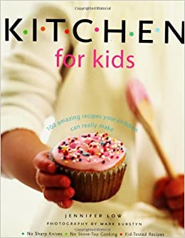 Kitchen for Kids: 100 Amazing Recipes Your Children Can Really Make ...