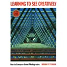 Learning to See Creatively: How to Compose Great Photographs