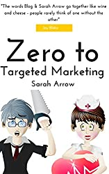 Zero to Targeted Marketing: Reaching the Right People at the Right Time (Blogging Success Book 7)