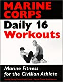 Marine Corps Daily 16 Workouts: Marine Fitness for the Civilian Athlete