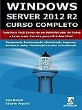 Windows Server 2012 R2 e Active Directory - Curso Completo e Prático - Passo a Passo Visão Geral do Conteúdo do Livro -Introdução Capítulo 01 - Novidades do Windows Server 2012 - Capítulo 02 - Fundamentos de Redes Baseadas no Windows Server 2012 R2 -...