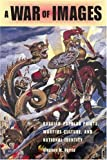 A War of Images : Russian Popular Prints, Wartime Culture, and National Identity, 1812-1945, Norris, Stephen M., 0875803636
