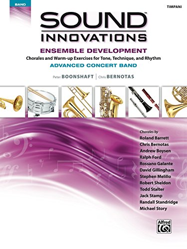 Sound Innovations for Concert Band: Ensemble Development for Advanced Concert Band - Timpani: Chorales and Warm-up Exercises for Tone, Technique and Rhythm ... (Sound Innovations Series for Band)