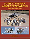 Soviet/Russian Aircraft Weapons, Yefim Gordon, 1857801881