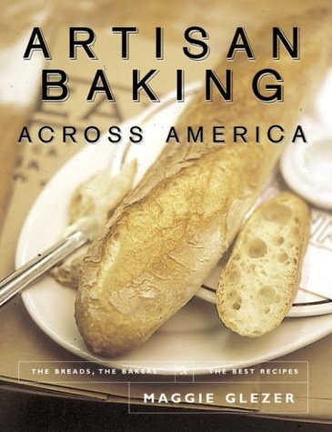 Artisan Baking Across America: The Breads, the Bakers, the Best Recipes by Maggie Glezer