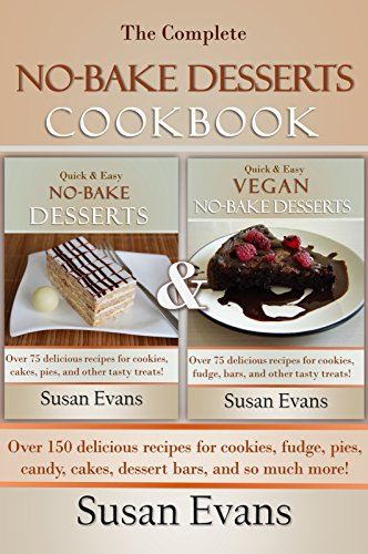 The Complete No-Bake Desserts Cookbook: Over 150 delicious recipes for cookies, fudge, pies, candy, cakes, dessert bars, and so much more! ()