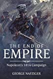 The End of Empire: Napoleon's 1814 Campaign