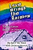 Love Brings the Rainbow, Gail F. Vonwald and Christine Heinrich, 1413743676