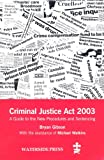 The Criminal Justice Act 2003: An Introduction to the New Procedures and Sentencing with Key Extracts from the Act (Guide to New Procedure/Sentenc)