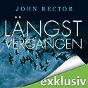 Längst vergangen Hörbuch von John Rector Gesprochen von: Olaf Pessler