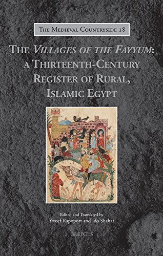 The Villages of the Fayyum - A Thirteenth-Century Register of Rural, Islamic Egypt