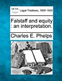 Falstaff and equity : an Interpretation, Charles E. Phelps, 1240025807