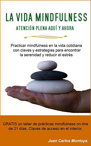Portada del libro La vida mindfulness de Juan Carlos Montoya Chato