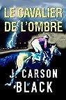 Le cavalier de l'ombre par J. Carson Black