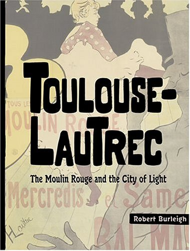 (Toulouse-Lautrec: The Moulin Rouge and the City of Light)