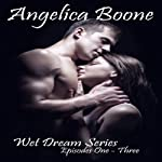Wet Dream Series | Angelica Boone