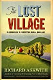 img - for The Lost Village: In Search of a Forgotten Rural England by Richard Askwith (2007-01-01) book / textbook / text book