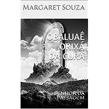 OBALUAÊ ORIXÁ DA CURA: SENHOR DA PASSAGEM (Portuguese Edition)