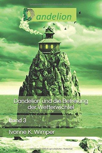 Read Online Dandelion und die Befreiung der Wetterwichtel (German Edition) ebook