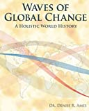 Waves of Global Change : Olistic World History, Ames, Denise R., 0982218001