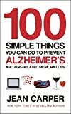 100 Simple Things You Can Do To Prevent Alzheimer's: and Age-Related Memory Loss by Jean Carper (2011-03-03)