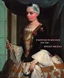 img - for Painted in Mexico, 1700-1790: Pinxit Mexici book / textbook / text book