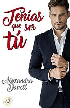 Tenías que ser tú (Spanish Edition) by [Danell, Alexandra]
