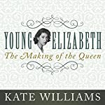Young Elizabeth: The Making of the Queen | Kate Williams