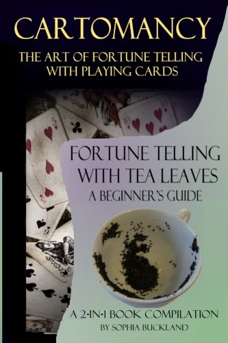 (Cartomancy - The Art of Fortune Telling with Playing Cards and: Fortune Telling with Tea Leaves - A Beginner's Guide - 2-in-1 Book Compilation (Fortune Telling for Beginners) (Volume 3) )