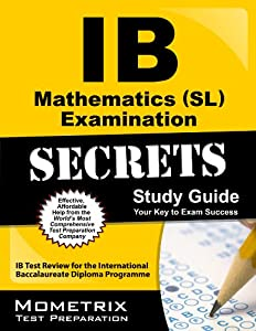 IB Mathematics (SL) Examination Secrets Study Guide: IB Test Review for the International Baccalaureate Diploma Programme (Secrets (Mometrix))