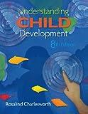 Bundle: Understanding Child Development, 8th + WebTutor(TM) ToolBox for Blackboard Printed Access Card, Rosalind Charlesworth, 0538458569