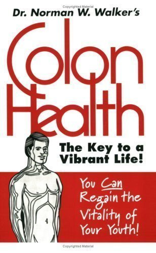 Colon Health Norman Walker - Colon Health: The Key to a Vibrant Life by Walker, Norman W. (1991)
