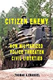 Citizen Enemy: How Militarized Police Threaten Civil Liberties