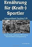 Ernährung für (Kraft-)Sportler: Intermittent Fasting 2.0