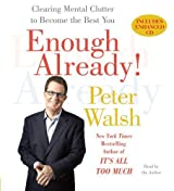 Enough Already!: Clearing Mental Clutter to Become the Best You By Peter Walsh(A)/Peter Walsh(N) [Audiobook]