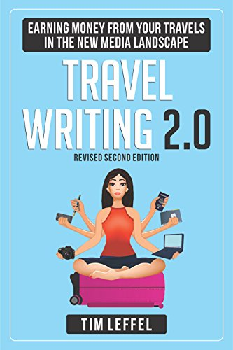 Markets Travel Writers - Travel Writing 2.0 (Second Edition): Earning Money From Your Travels in the New Media Landscape