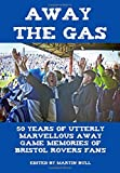 Away the Gas: 50 Years of Utterly Marvellous Away Game Memories of Bristol Rovers Fans