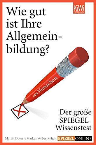 Wie gut ist Ihre Allgemeinbildung?: Der große SPIEGEL-Wissenstest zum Mitmachen Taschenbuch – 22. Februar 2010 Markus Verbeet Martin Doerry KiWi-Taschenbuch 3462042211