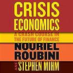 Crisis Economics   Nouriel Roubini,Stephen Mihm